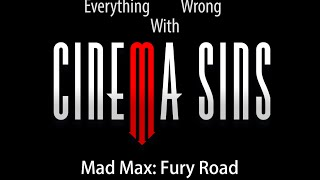 Everything Wrong With CinemaSins - Mad Max: Fury Road