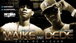 MC MAIKE PART MC DEDE - COLA DE MIZUNO (DJ BRUNINHO FZR) LANÇAMENTO 2013