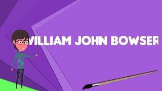 What is William John Bowser?, Explain William John Bowser, Define William John Bowser