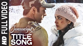 JUNOONIYAT Title Full Video Song | Junooniyat | Pulkit Samrat, Yami Gautam | Meet Bros Anjjan Falak