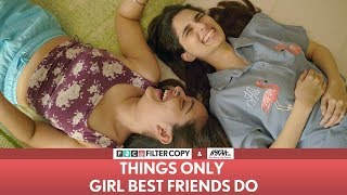 FilterCopy   Things Only Girl Best Friends Do   Ft. Aisha Ahmed and Apoorva Arora