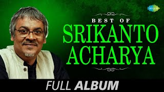 Best of Srikanto Acharya | Bengali Song Jukebox | Srikanto Acharya Songs