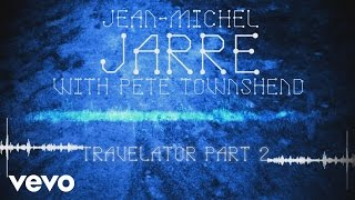 Jean-Michel Jarre, Pete Townshend - Travelator, Pt. 2