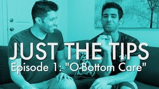 Just The Tips - Ep. 1: O-Bottom Care