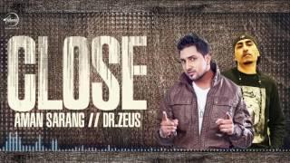 Close (Full Audio Song) | Aman Sarang | Dr Zeus Ft. Shortie & Fateh  | Punjabi Song