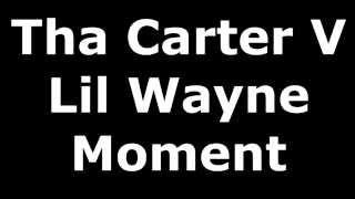 Lil Wayne - Moment (CDQ) Tha Carter V