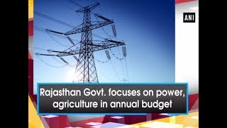 Rajasthan Govt focuses on power, agriculture in annual budget