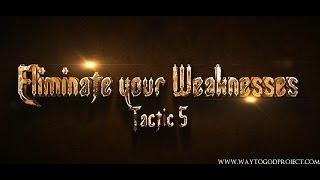 WayToGod (Allah) Series- Tactic 5-  Eliminate Your Weaknesses