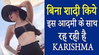 तलाक के बाद अब इस आदमी के साथ रह रही है Karishma Kapoor
