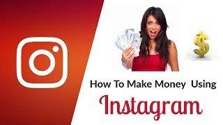 HOW TO MAKE MONEY ON INSTAGRAM 2018 II How To Earn Money On Instagram?