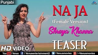Na Ja Official Song Teaser | Shreya Khanna | Latest Punjabi Songs 2017
