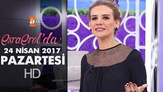 Esra Erol'da 24 Nisan 2017 Pazartesi - 386. Bölüm - atv