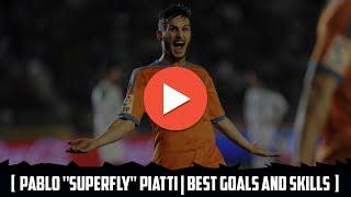 [ Pablo ''Superfly'' Piatti | Best Goals and Skills ]