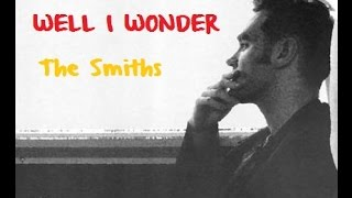 Well I Wonder - The Smiths
