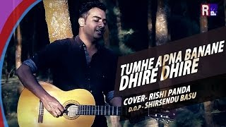 TUMHE APNA BANANE KA / DHIRE DHIRE SE | ACOUSTIC MASH-UP | RISHI PANDA