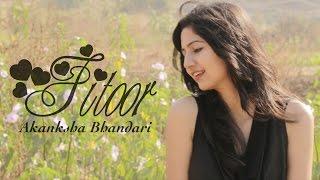 Fitoor - Female Cover Song - Akanksha Bhandari