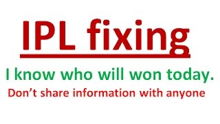 IPL fixing I know the team who will won today completely fixing