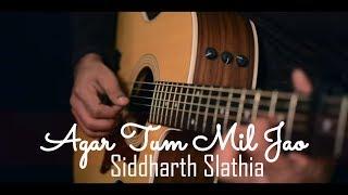 Agar Tum Mil Jao - Unplugged Cover | Zeher | Siddharth Slathia