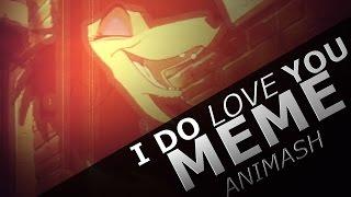 I Do Love You \ Meme | -Animash