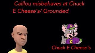 Caillou misbehave at chuck e cheese/ grounded
