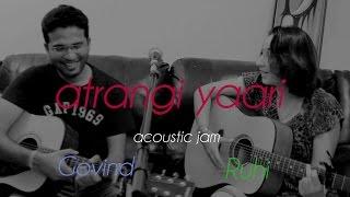 Atrangi Yaari | Wazir | Acoustic Jam Cover | Govind Damani | Ruhi Hak