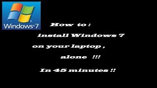 How to install Windows 7 on your laptop , alone in 45 minutes !!