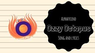Ozzie Octopus Alphafriend Song (with Lyrics)