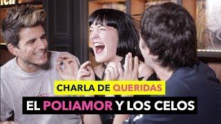 Charla de Queridas: EL POLIAMOR Y LOS CELOS - The Tripletz & Noemi Casquet