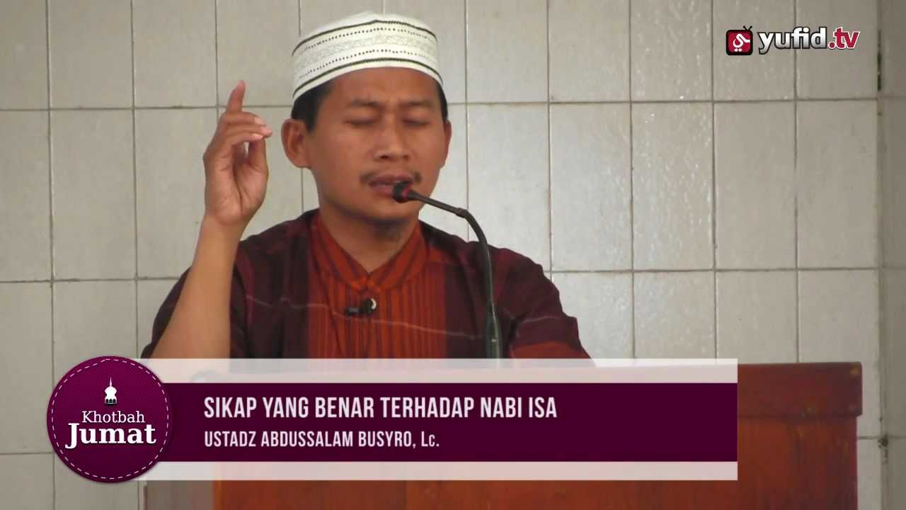 Video Khutbah Jumat - Sikap Benar Terhadap Nabi Isa - Ustadz Abdussalam Busyro
