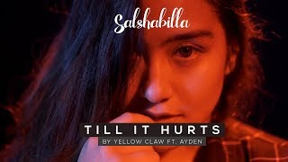 SALSHABILLA - TILL IT HURTS (Cover) by Yellow Claw ft. Ayden