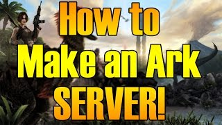 How to make an ARK: Survival Evolved server (EASY & Configs)