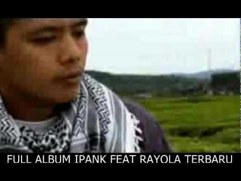 Full Album Ipank feat Rayola terbaru ( Rantau den Pajauh )