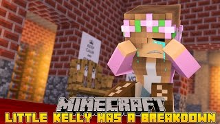 Minecraft - LITTLE KELLY HAS A BREAKDOWN!