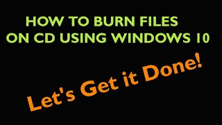 How to Burn Files on CD in Windows 10