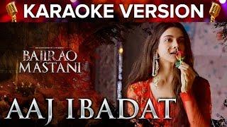 Aaj Ibabdat Song Karaoke Version | Bajirao Mastani | Deepika Padukone & Ranveer Singh