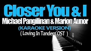 CLOSER YOU AND I - Michael Pangilinan & Marion Aunor (KARAOKE VERSION) (Loving In Tandem OST)