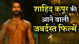 Here is Shahid Kapoor Much Awaited Films!