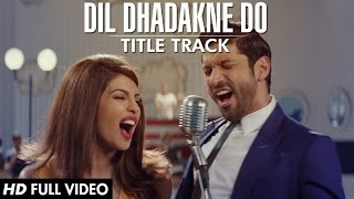 'Dil Dhadakne Do' Title Song (Full VIDEO) | Singers: Priyanka Chopra, Farhan Akhtar