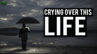 CRYING OVER THIS LIFE - Eye Opening