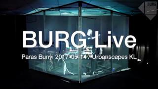 BURG Live @ Paras Bunyi - 2017-05-14, Malaysia Kuala Lumpur - (Visuals AK)