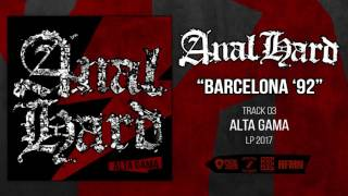 Anal Hard - Barcelona '92 (NEW SONG) @ ALTA GAMA 2017