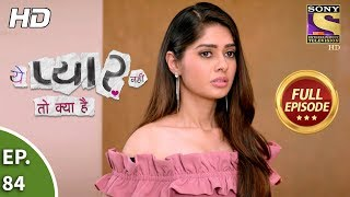 Yeh Pyaar Nahi Toh Kya Hai - Ep 84 - Full Episode - 12th July, 2018