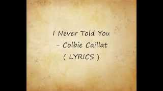 I Never Told You - Colbie Caillat ( LYRICS )