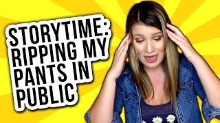 STORYTIME | RIPPING MY PANTS IN PUBLIC