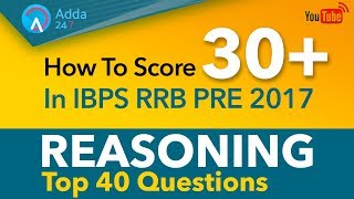 How To Score 30+ In IBPS RRB PRE 2017   Reasoning   Top 40 Questions