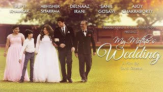 My Mother's Wedding | Short Film | Delnaaz Irani | Sanil Gosavi | Trupti Khamkar | Ajoy Chakraborty
