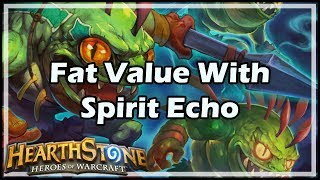 [Hearthstone] Fat Value With Spirit Echo