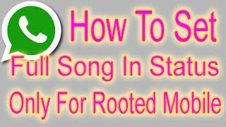 HINDI | ROOT | How To Set Full Song In WhatsApp Status For Rooted Mobile Only - Remove Time Limit