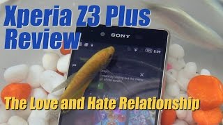 Sony Xperia Z3 Plus Review : The Love-Hate Relationship