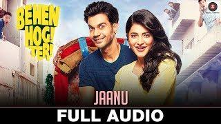 Jaanu - Full Audio   Behen Hogi Teri   Rajkummar Rao & Shruti Haasan   Raftaar, Shivi, Juggy D 